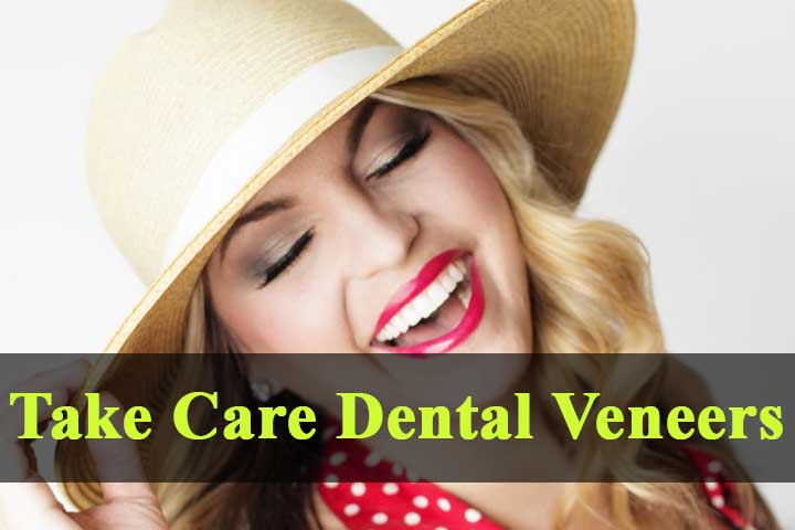 6 Vital Tips to Take Care Dental Veneers