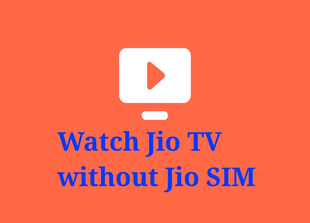 Jio TV Mod APK :How to Use Jio TV Without Jio SIM in 2019?