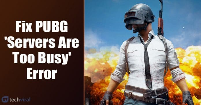 How To Fix PUBG 'Servers Are Too Busy' Error