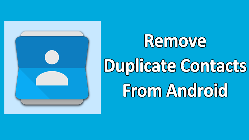 How To Remove Duplicate Contacts From Your Android Device